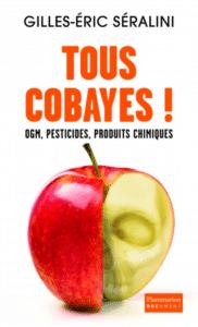 Livres : Tous cobayes ! OGM, Pesticides, produits chimiques