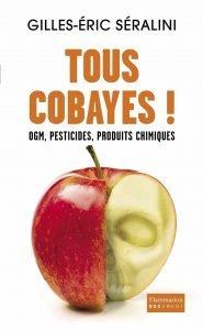 Tous Cobayes ! de Gilles-Eric Séralini
