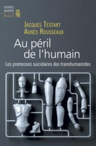 «Au péril de l'Humain. Les promesses suicidaires des transhumanistes» par Jacques Testart et Agnès Rousseaux – Parution le 01 mars 2018