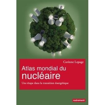 Atlas mondial du nucléaire – Une étape dans la transition énergétique – Corinne Lepage
