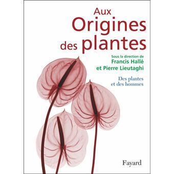 Aux Origines des Plantes – Sous la direction de Francis Hallé et Pierre Lieutaghi