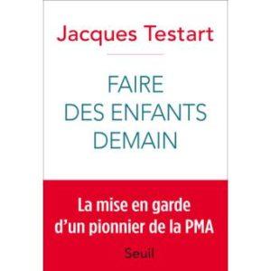 Faire des enfants demain – Jacques Testart