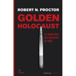 Golden Holocaust, la conspiration du tabac – Robert Proctor