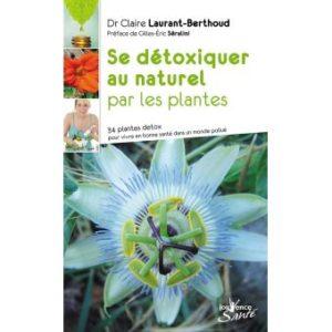 Se détoxiquer au naturel par les plantes – Claire Laurant-Berthoud – Préface de Gilles-Eric Séralini