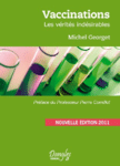 Edition 2011 de Vaccinations : les vérités indésirables – Michel Georget