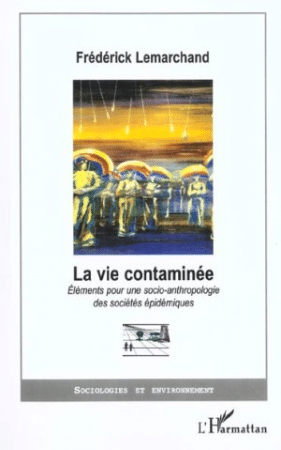 You are currently viewing La vie contaminée, éléments pour une socio-anthropologie des sociétés épidémiques  -Frédérick Lemarchand